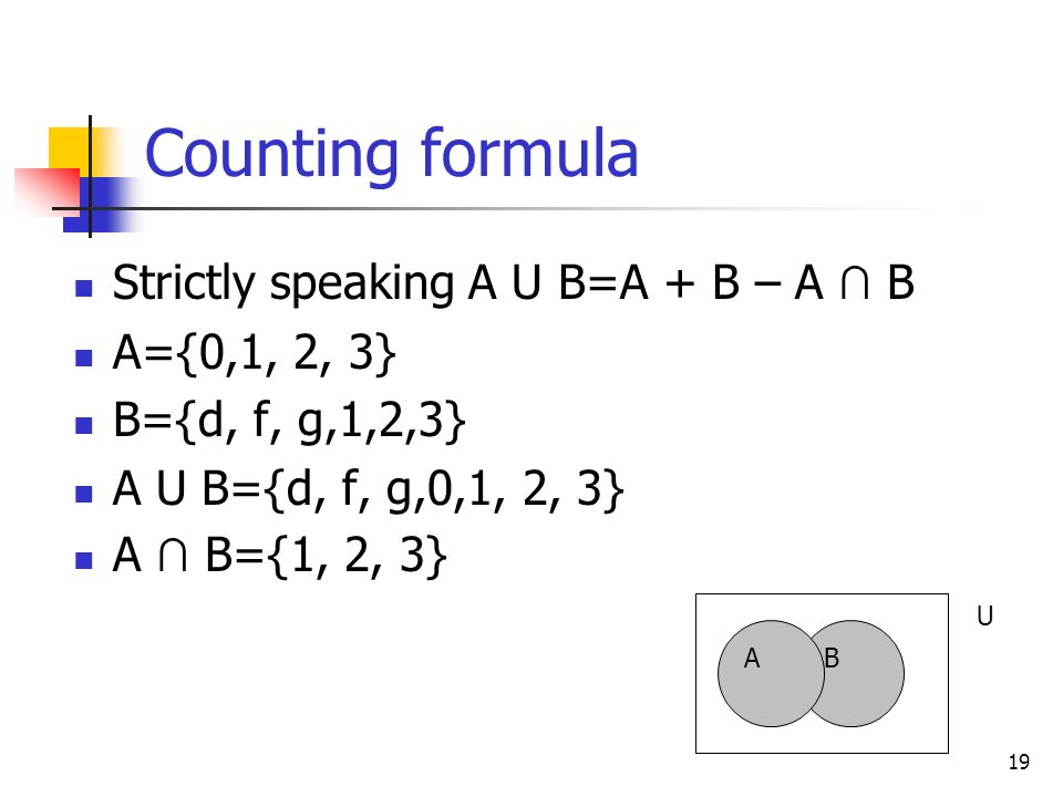 Counting formula Strictly speaking A U B=A + B – A ∩ B A={0,1, 2, 3}