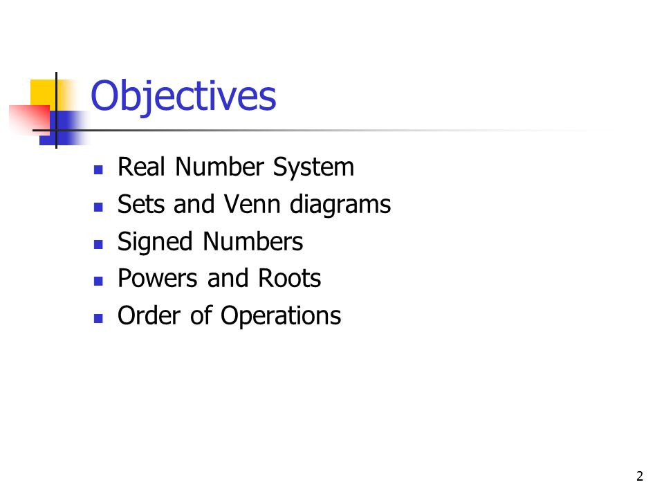 Objectives Real Number System Sets and Venn diagrams Signed Numbers