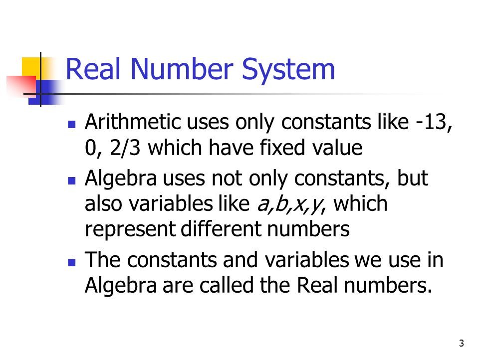 Real Number System Arithmetic uses only constants like -13, 0, 2/3 which have fixed value.