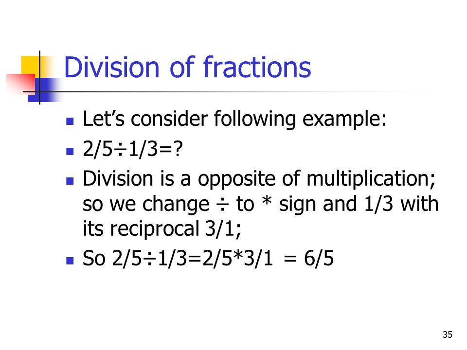 Division of fractions Let's consider following example: 2/5÷1/3=