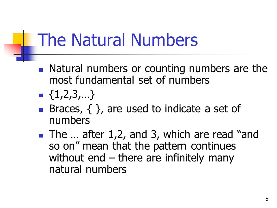 The Natural Numbers Natural numbers or counting numbers are the most fundamental set of numbers. {1,2,3,…}