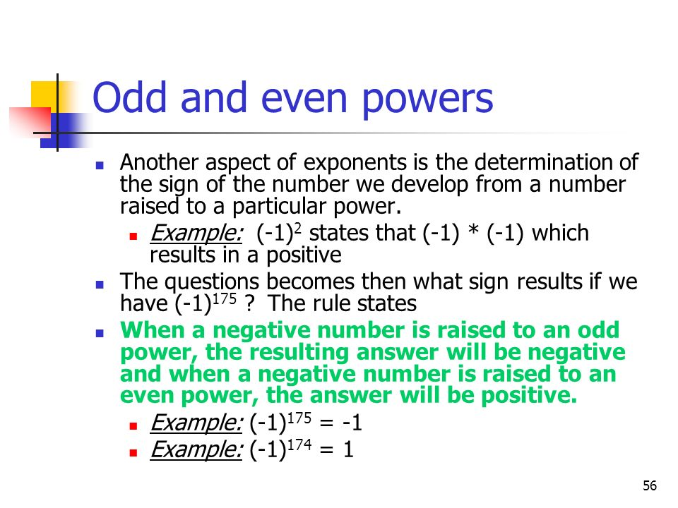 Odd and even powers Another aspect of exponents is the determination of the sign of the number we develop from a number raised to a particular power.