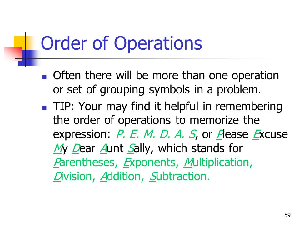 Order of Operations Often there will be more than one operation or set of grouping symbols in a problem.