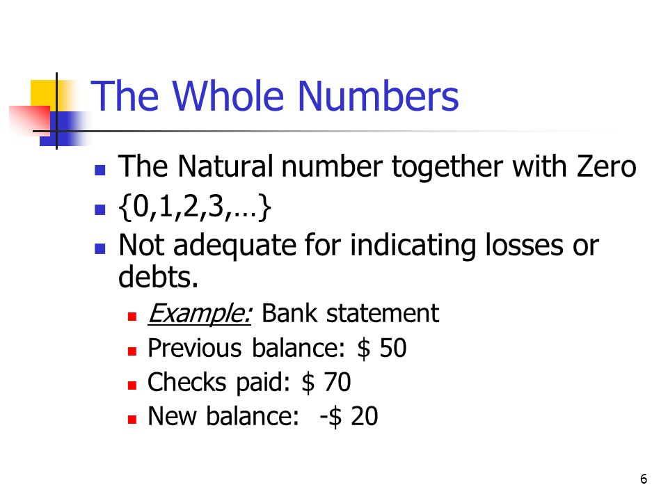 The Whole Numbers The Natural number together with Zero {0,1,2,3,…}