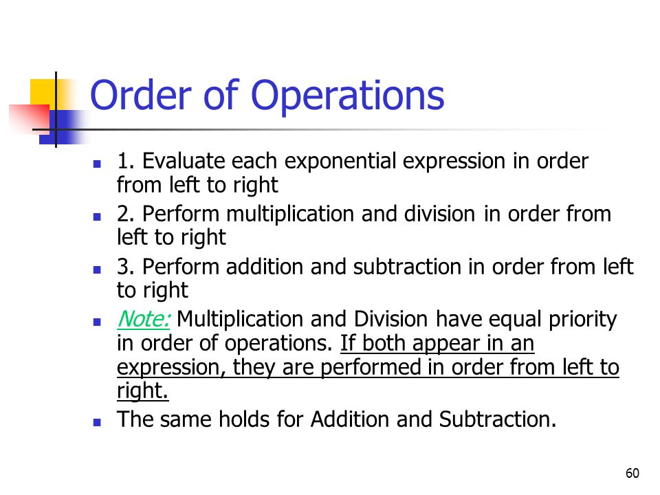 Order of Operations 1. Evaluate each exponential expression in order from left to right.