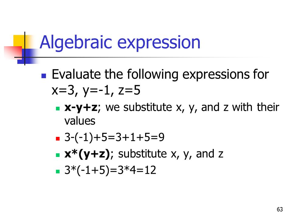 Algebraic expression Evaluate the following expressions for x=3, y=-1, z=5. x-y+z; we substitute x, y, and z with their values.