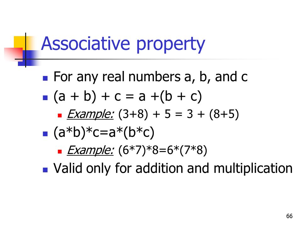 Associative property For any real numbers a, b, and c