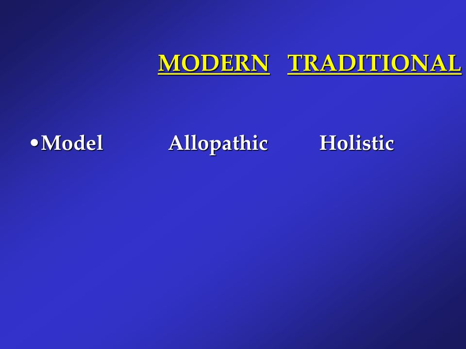 MODERN TRADITIONAL Model Allopathic Holistic