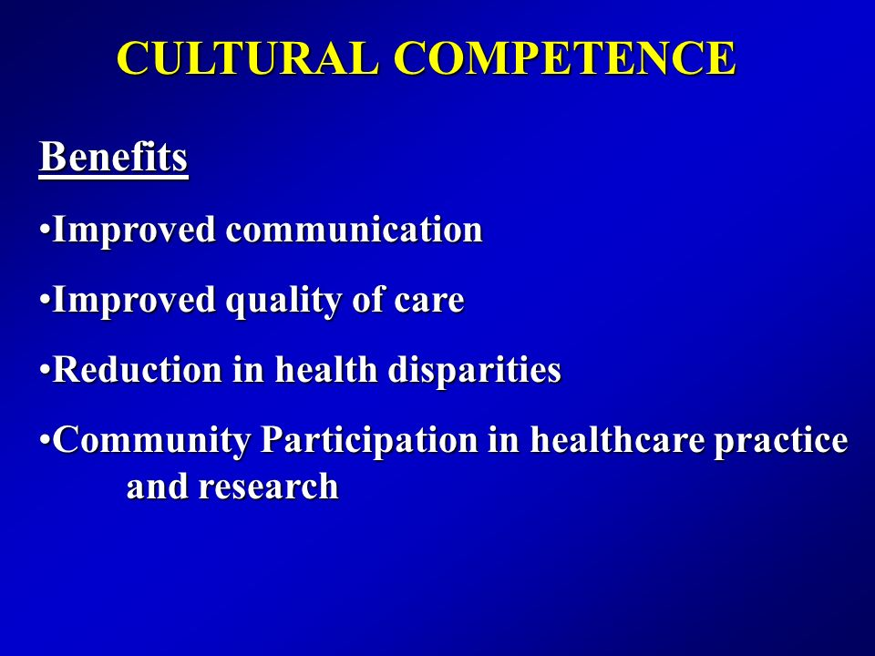 CULTURAL COMPETENCE Benefits Improved communication