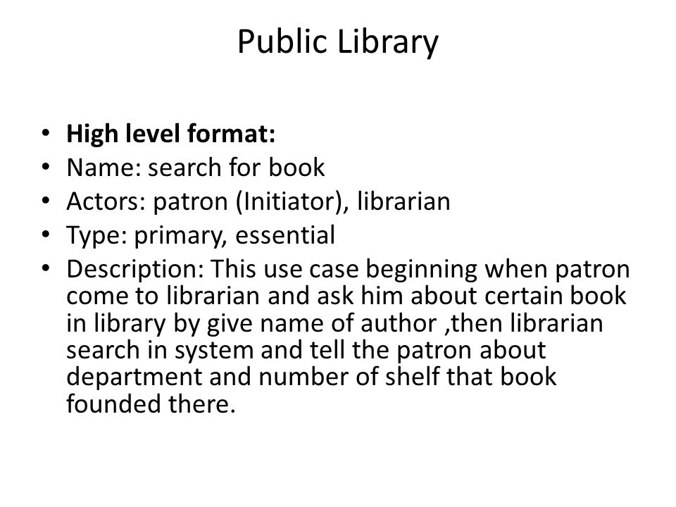 Public Library High level format: Name: search for book