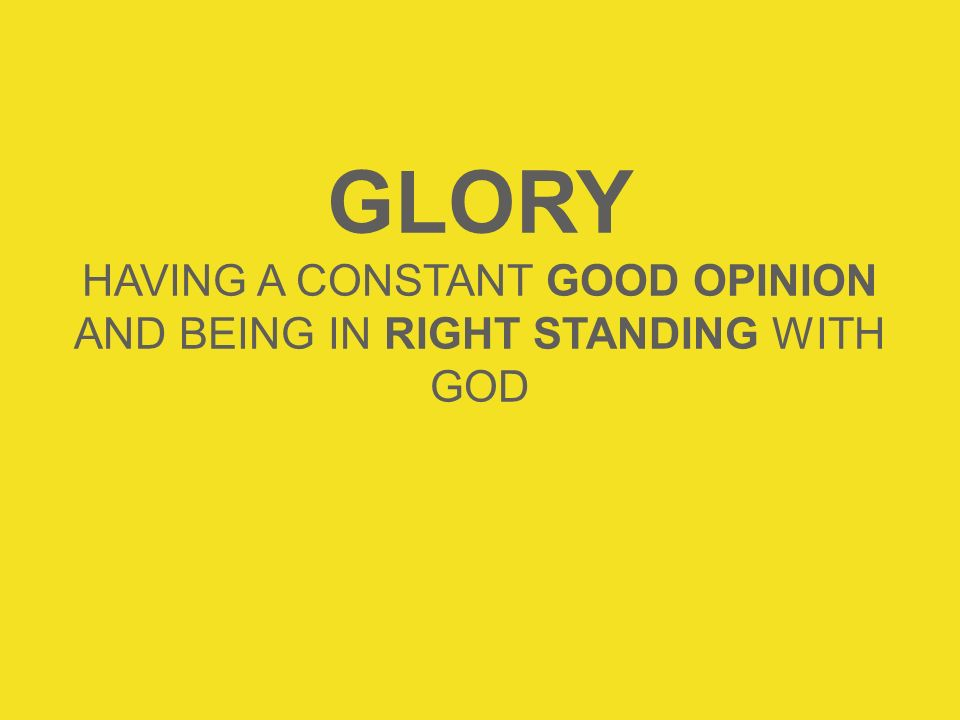 HAVING A CONSTANT GOOD OPINION AND BEING IN RIGHT STANDING WITH GOD