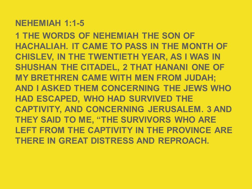 NEHEMIAH 1:1-5 1 The words of Nehemiah the son of Hachaliah