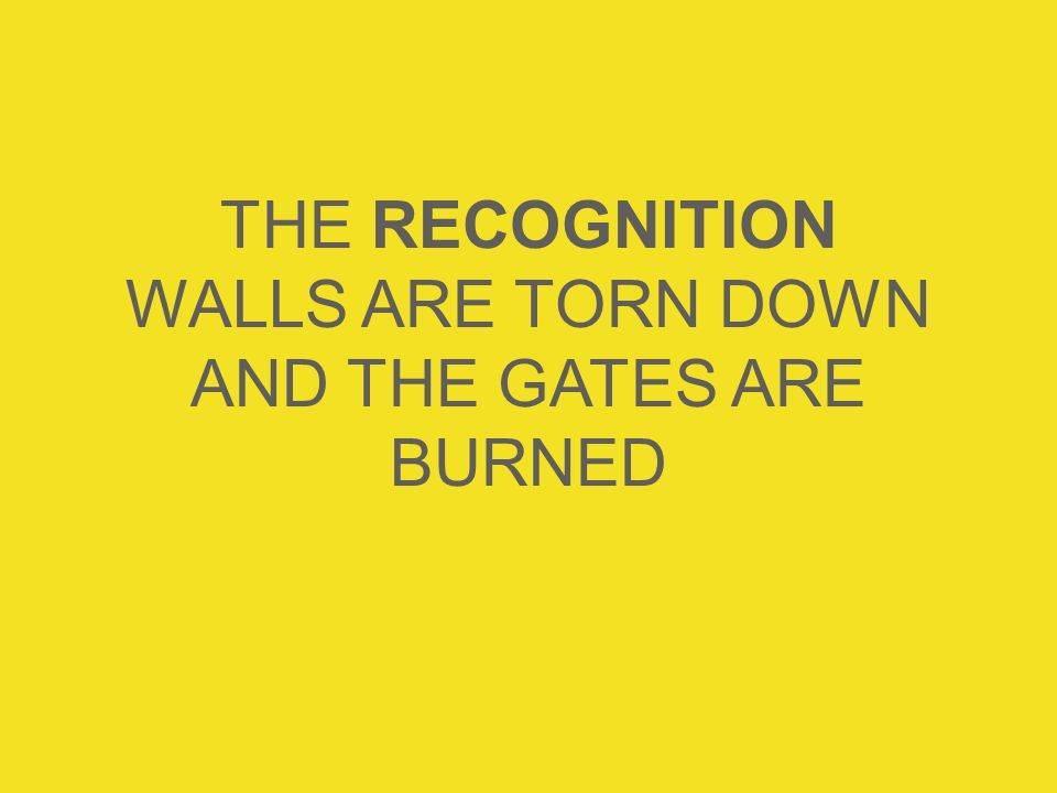 THE RECOGNITION WALLS ARE TORN DOWN AND THE GATES ARE BURNED