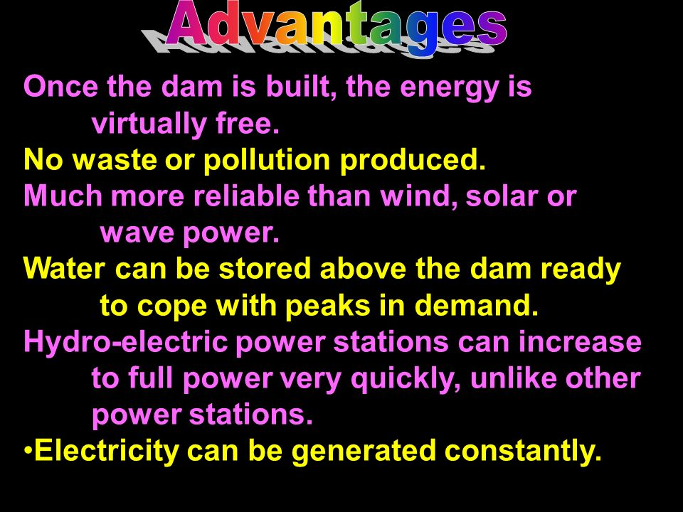 Advantages Once the dam is built, the energy is