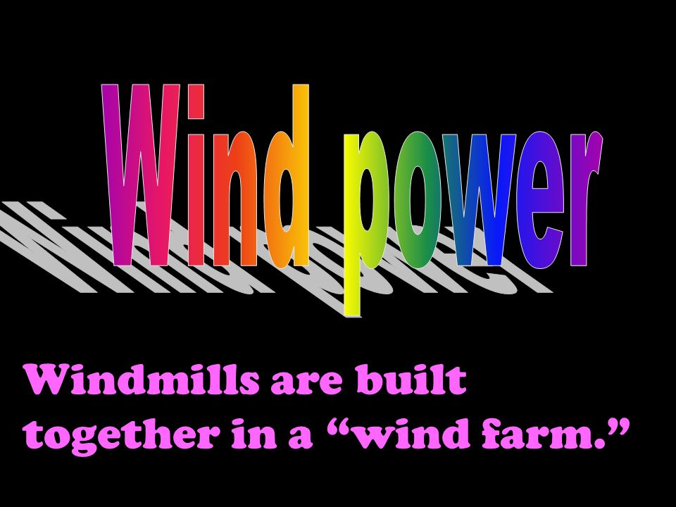 Windmills are built together in a wind farm.