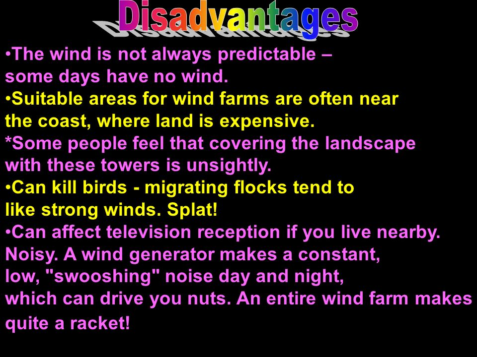 Disadvantages The wind is not always predictable –