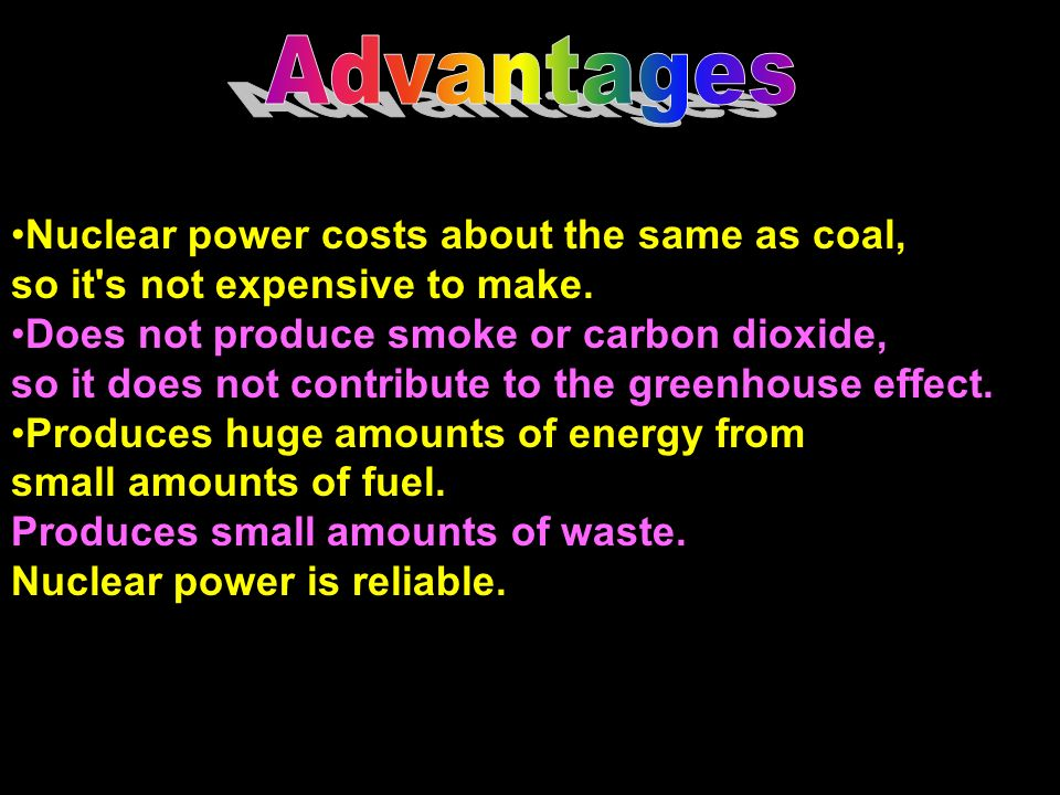 Advantages Nuclear power costs about the same as coal,