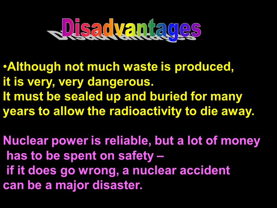 Disadvantages Although not much waste is produced,