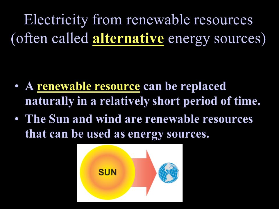 Electricity from renewable resources (often called alternative energy sources)