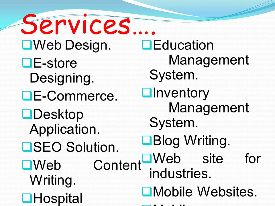 Services…. Web Design. Education Management System. E-store Designing.