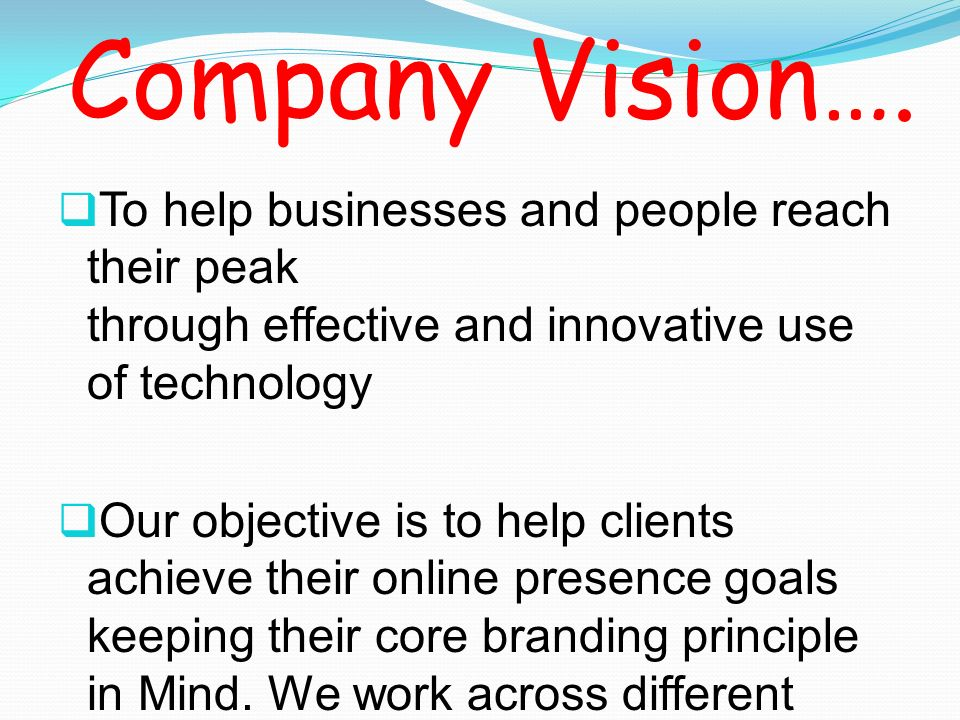 Company Vision…. To help businesses and people reach their peak through effective and innovative use of technology.