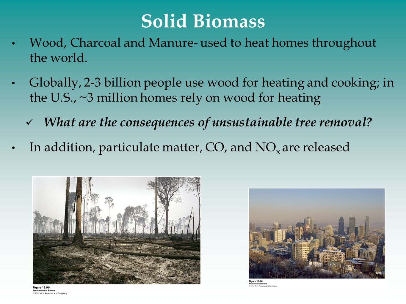 Solid Biomass Wood, Charcoal and Manure- used to heat homes throughout the world.