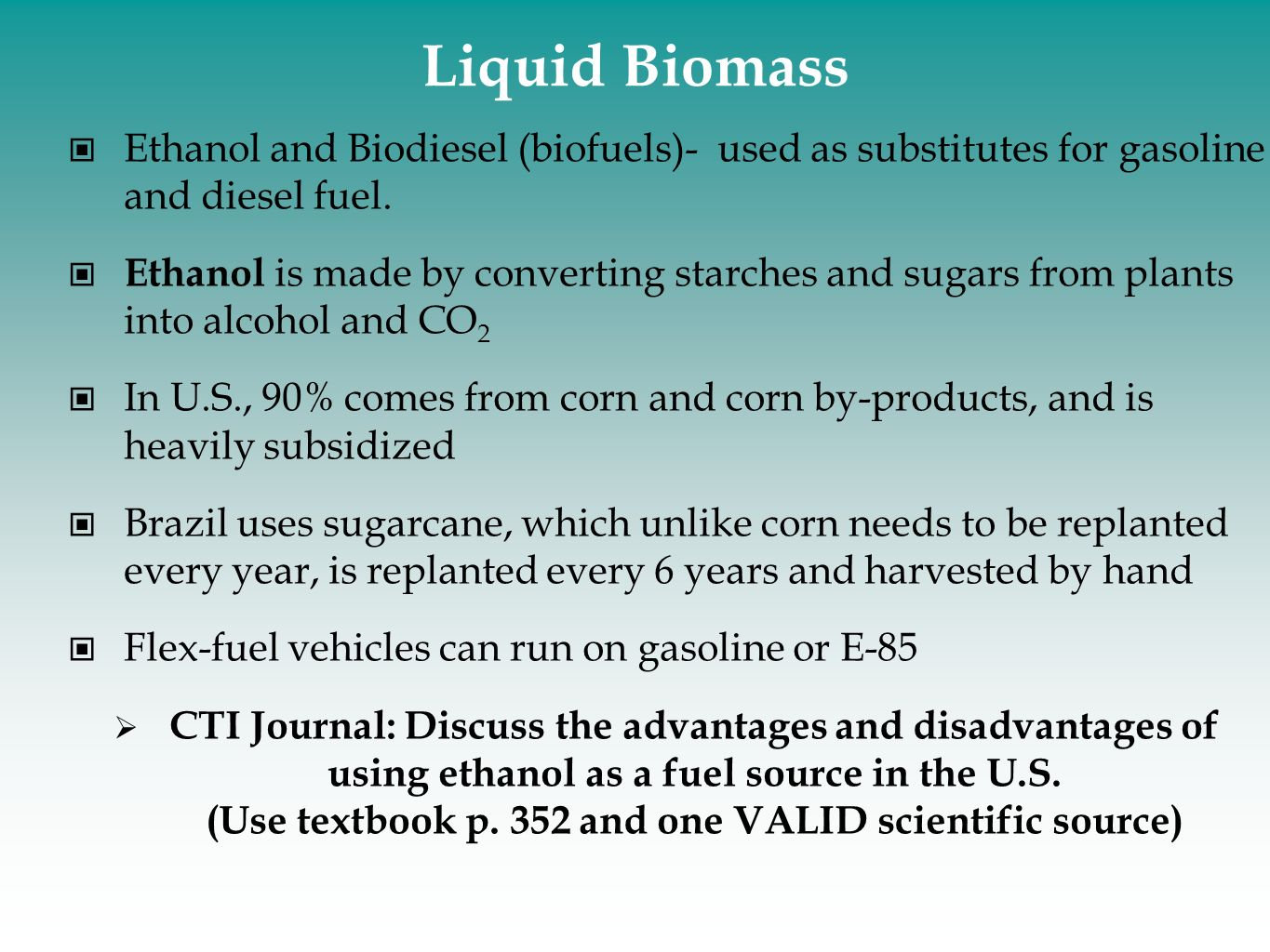 Liquid Biomass Ethanol and Biodiesel (biofuels)- used as substitutes for gasoline and diesel fuel.