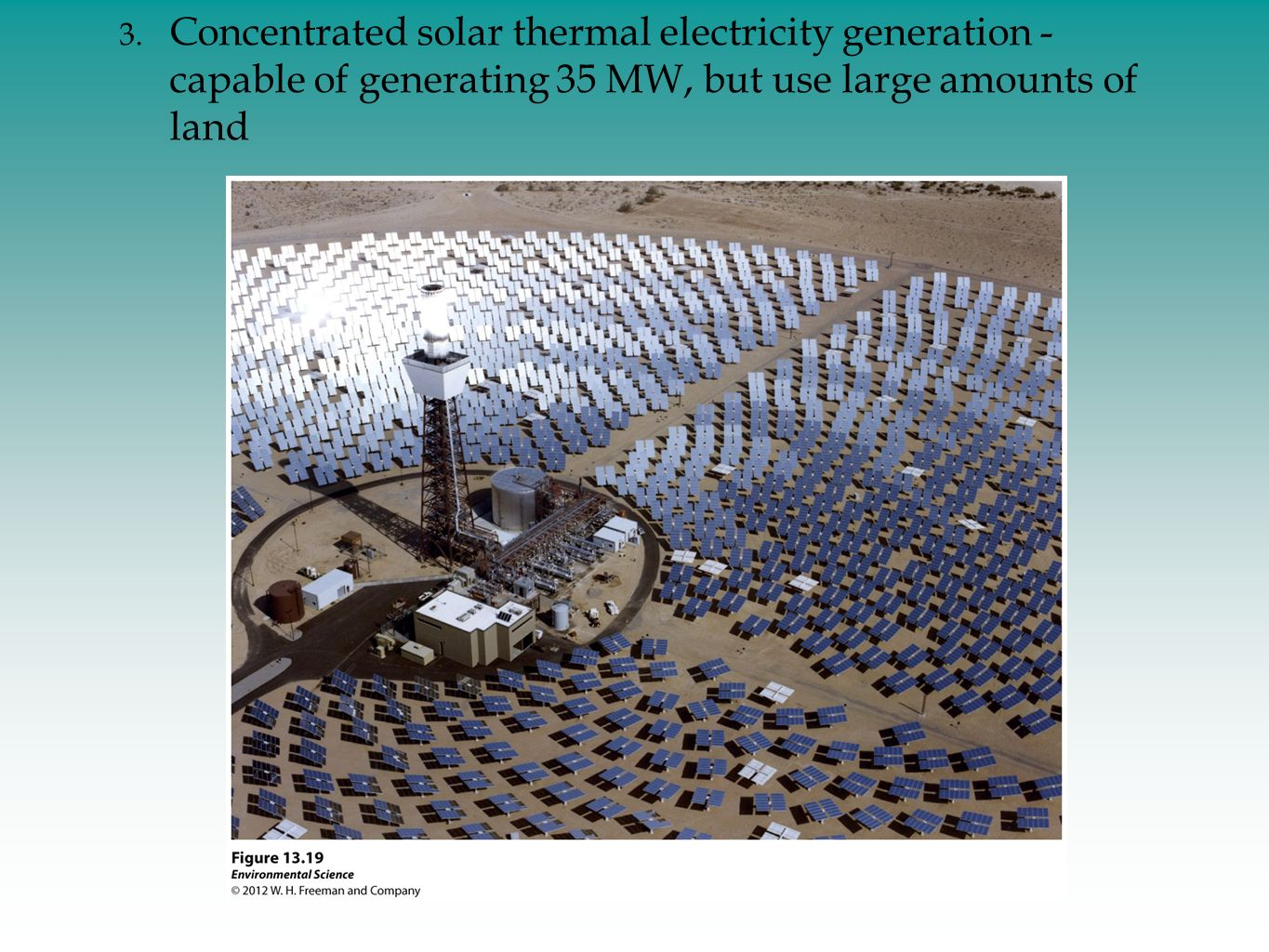 Concentrated solar thermal electricity generation - capable of generating 35 MW, but use large amounts of land