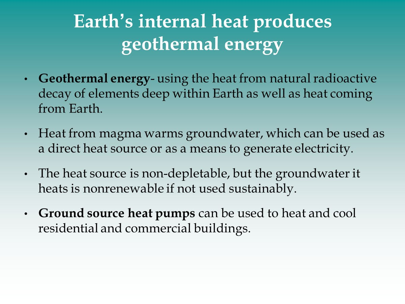 Earth's internal heat produces geothermal energy