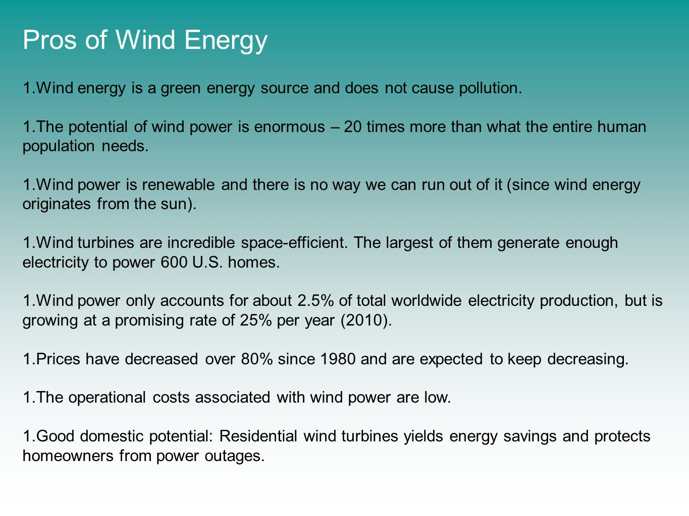 Pros of Wind Energy Wind energy is a green energy source and does not cause pollution.