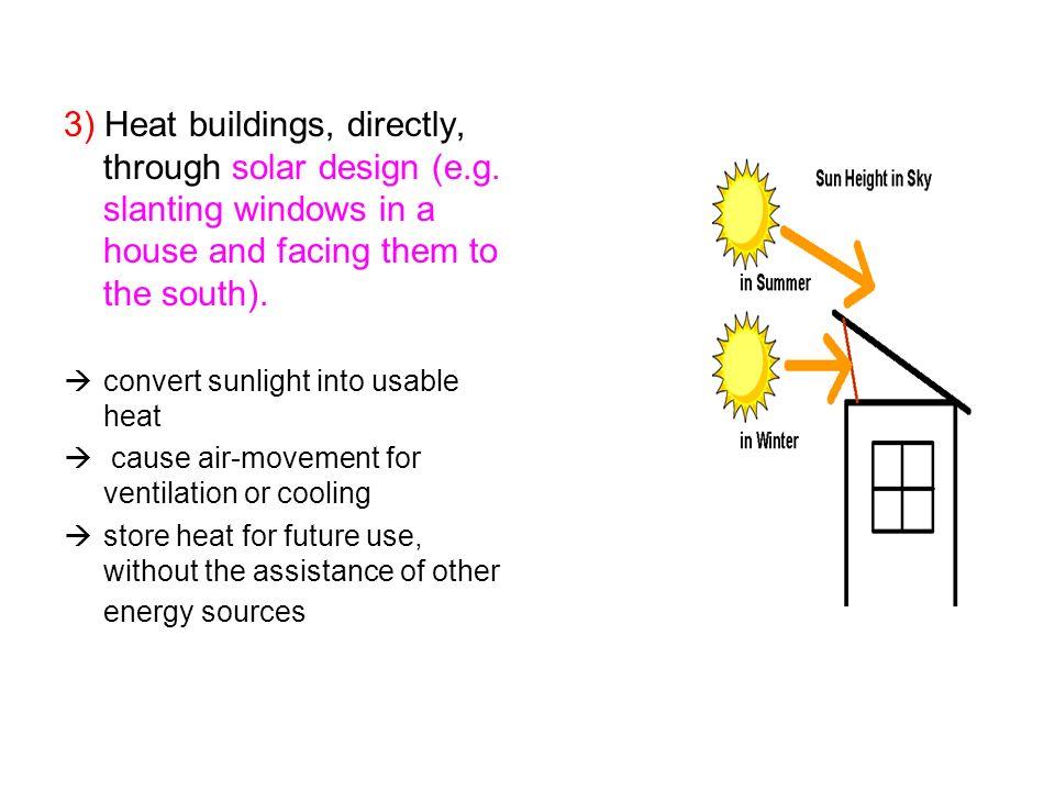 3) Heat buildings, directly, through solar design (e. g