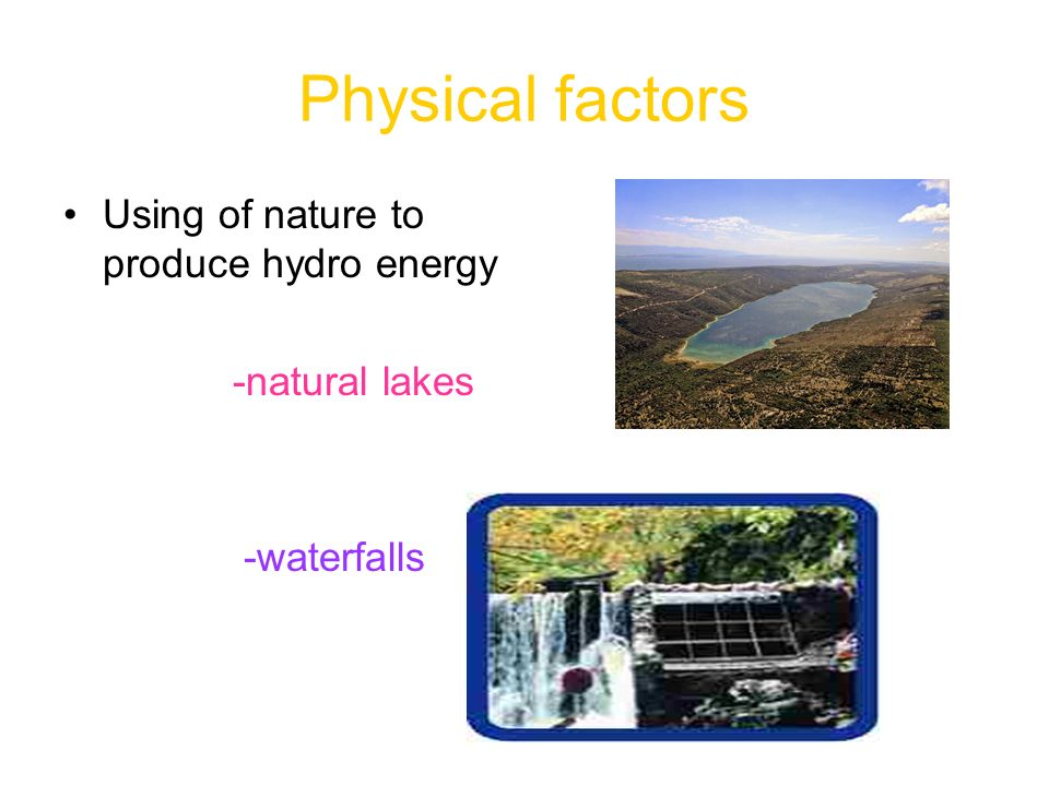 Physical factors Using of nature to produce hydro energy