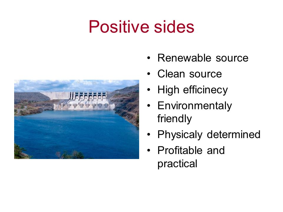 Positive sides Renewable source Clean source High efficinecy