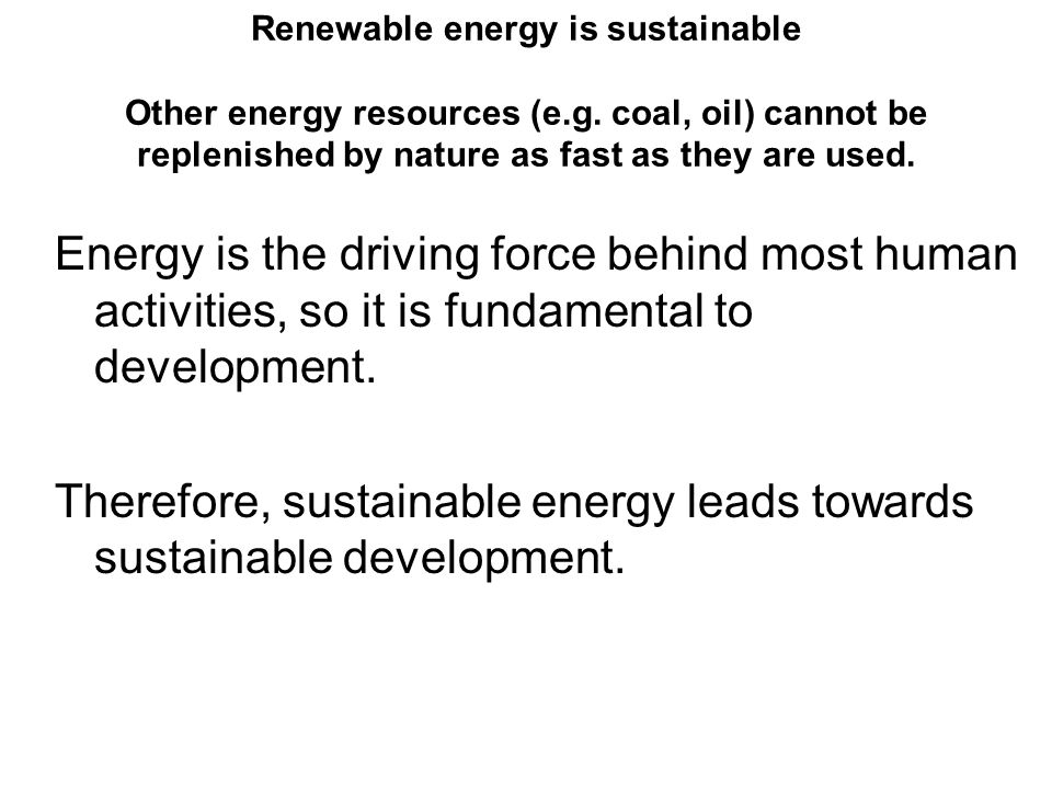 Therefore, sustainable energy leads towards sustainable development.