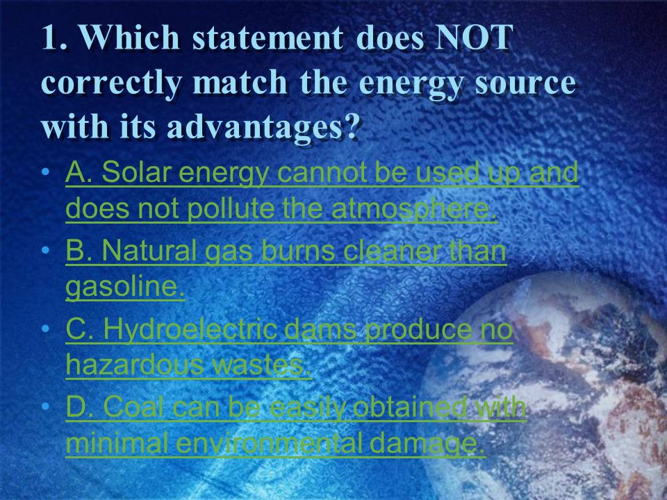 1. Which statement does NOT correctly match the energy source with its advantages