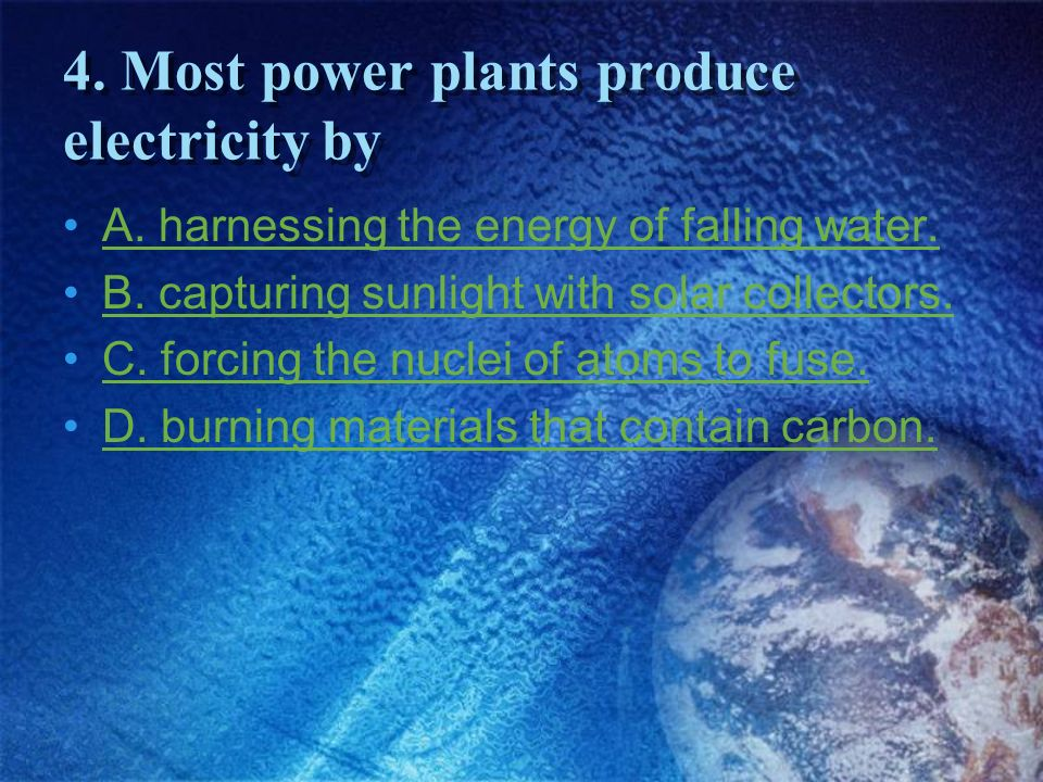 4. Most power plants produce electricity by