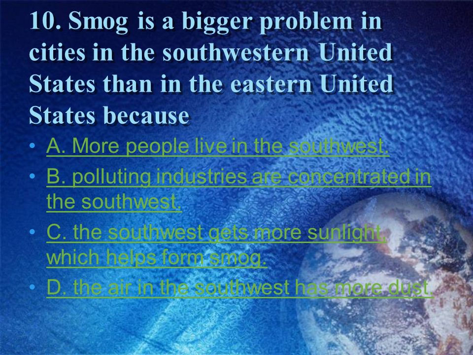 10. Smog is a bigger problem in cities in the southwestern United States than in the eastern United States because