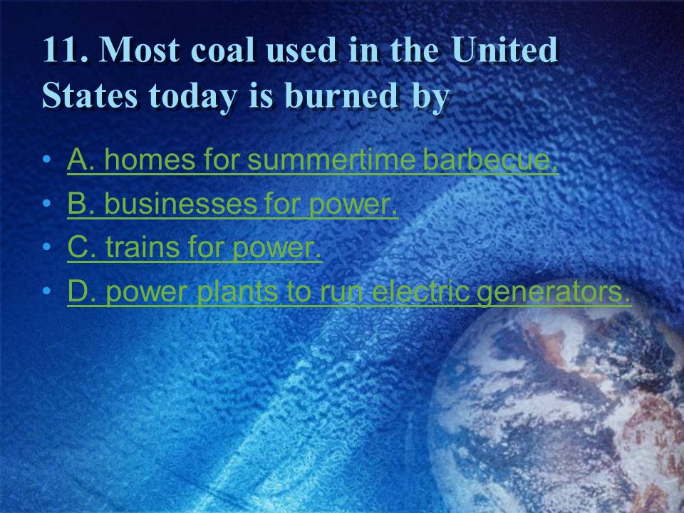 11. Most coal used in the United States today is burned by