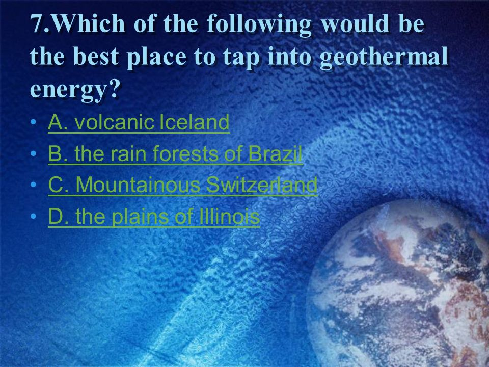 7.Which of the following would be the best place to tap into geothermal energy
