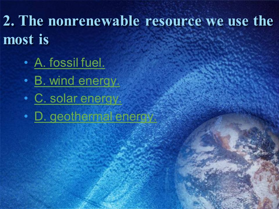 2. The nonrenewable resource we use the most is