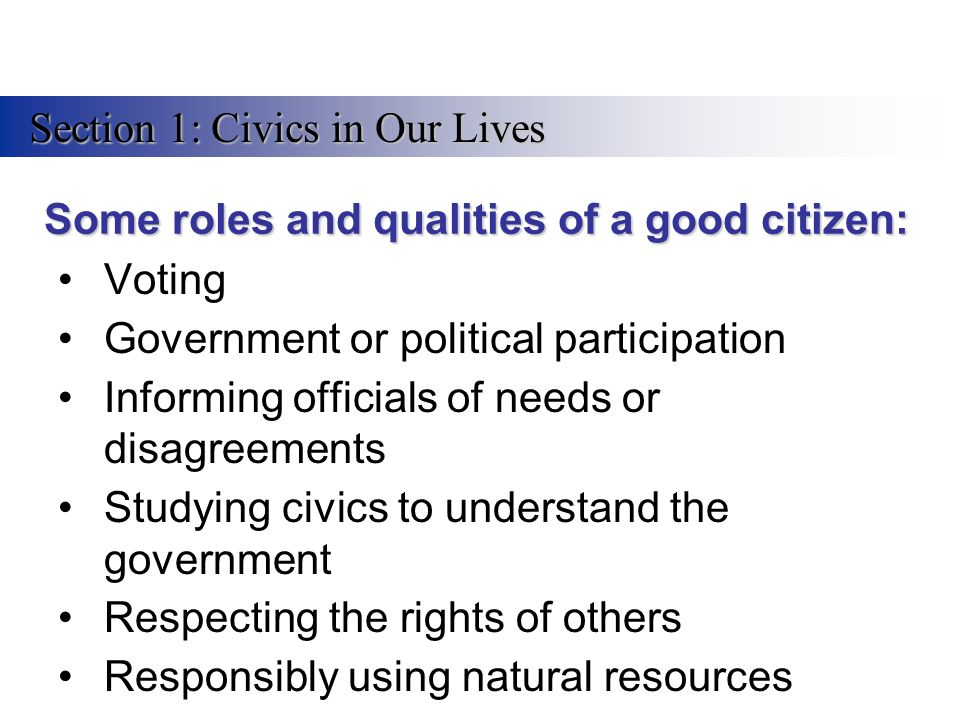 qualities of a good citizen Here's a list of 10 things you can do right now to be a better citizen volunteer to be active in your community  be honest and trustworthy  be a good neighbor.