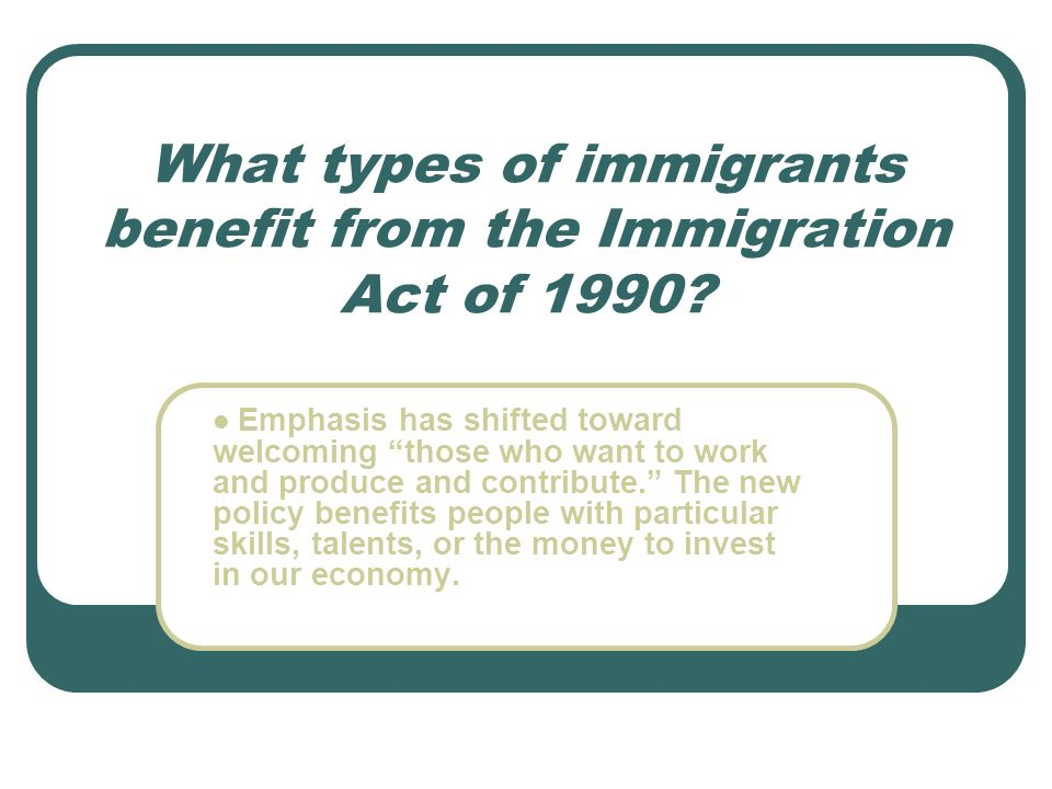 What types of immigrants benefit from the Immigration Act of 1990