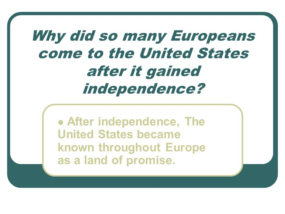 Why did so many Europeans come to the United States after it gained independence