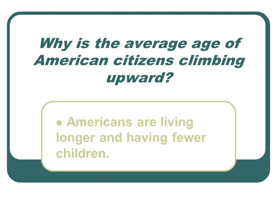 Why is the average age of American citizens climbing upward