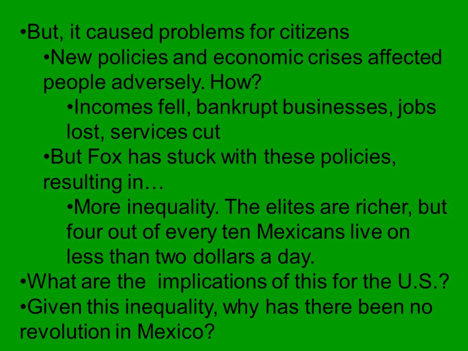 mexico economic problems post revolution While each of the five post-revolution administrations has obliquely, or by insinuation, blamed part of its economic problems on the preceding government, the standard official excuses have ranged from the sabotage by the foreign-based opposition, and the imposed war with iraq to us economic sanctions, oil price fluctuations, natural .