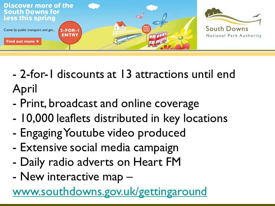 - 2-for-1 discounts at 13 attractions until end April - Print, broadcast and online coverage - 10,000 leaflets distributed in key locations - Engaging Youtube video produced - Extensive social media campaign - Daily radio adverts on Heart FM - New interactive map –