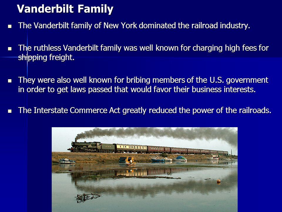 Vanderbilt Family The Vanderbilt family of New York dominated the railroad industry.
