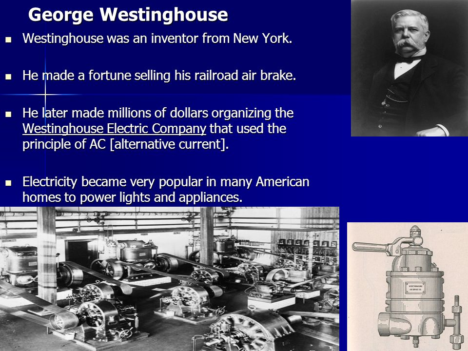 George Westinghouse Westinghouse was an inventor from New York.