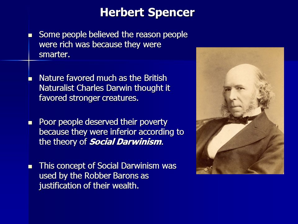 Herbert Spencer Some people believed the reason people were rich was because they were smarter.