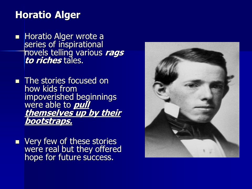 Horatio Alger Horatio Alger wrote a series of inspirational novels telling various rags to riches tales.